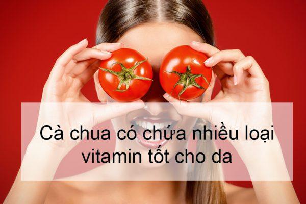 Cà chua chứa nhiều loại vitamin tốt cho da
