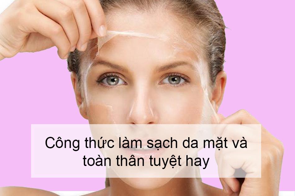 Công thức làm sạch da mặt và toàn thân tuyệt hay