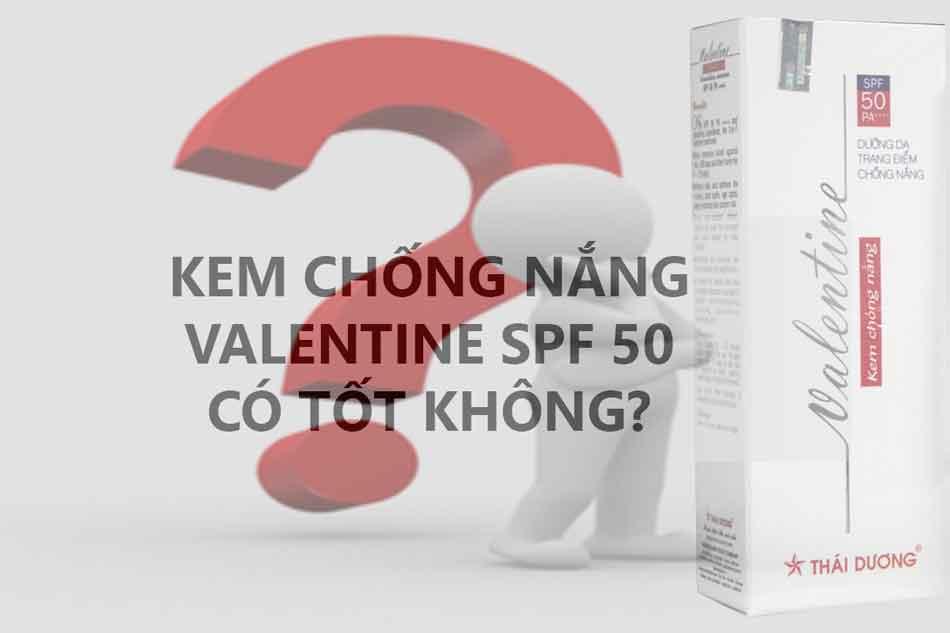Kem chống nắng Valentine SPF 50 có tốt không?