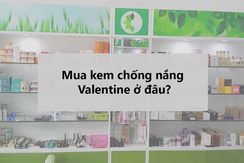 Mua kem chống nắng Valentine ở đâu?